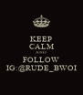 KEEP CALM AND FOLLOW IG:@RUDE_BWOI - Personalised Poster A4 size