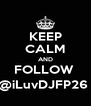 KEEP CALM AND FOLLOW  @iLuvDJFP26  - Personalised Poster A4 size