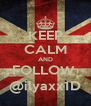 KEEP CALM AND FOLLOW  @ilyaxx1D - Personalised Poster A4 size