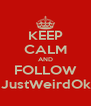 KEEP CALM AND FOLLOW ImJustWeirdOkay - Personalised Poster A4 size