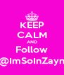 KEEP CALM AND Follow @ImSoInZayn - Personalised Poster A4 size
