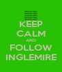 KEEP CALM AND FOLLOW INGLEMIRE - Personalised Poster A4 size
