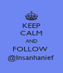 KEEP CALM AND FOLLOW  @Insanhanief  - Personalised Poster A4 size