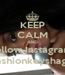 KEEP CALM AND Follow Instagram  @fashionkeyshagurl  - Personalised Poster A4 size