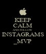 KEEP CALM AND FOLLOW  INSTAGRAMS _MVP - Personalised Poster A4 size