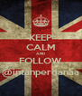 KEEP CALM AND FOLLOW @intanperdanaa - Personalised Poster A4 size