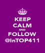 KEEP CALM AND FOLLOW @InTOP411 - Personalised Poster A4 size