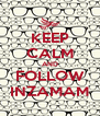 KEEP CALM AND FOLLOW INZAMAM - Personalised Poster A4 size