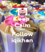 Keep  Calm And Follow iqikhan - Personalised Poster A4 size