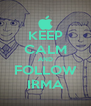 KEEP CALM AND FOLLOW IRMA - Personalised Poster A4 size