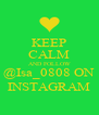 KEEP CALM AND FOLLOW @Isa_0808 ON INSTAGRAM - Personalised Poster A4 size