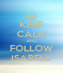 KEEP CALM AND FOLLOW ISABELL - Personalised Poster A4 size
