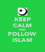 KEEP CALM AND FOLLOW ISLAM - Personalised Poster A4 size