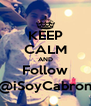 KEEP CALM AND Follow @iSoyCabron - Personalised Poster A4 size