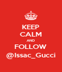 KEEP CALM AND FOLLOW @Issac_Gucci - Personalised Poster A4 size