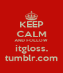 KEEP CALM AND FOLLOW itgloss. tumblr.com - Personalised Poster A4 size