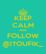 KEEP CALM AND FOLLOW @iTOUFIK_ - Personalised Poster A4 size