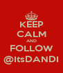 KEEP CALM AND FOLLOW @ItsDANDI - Personalised Poster A4 size