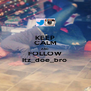 KEEP CALM AND FOLLOW Itz_doe_bro  - Personalised Poster A4 size