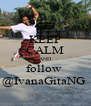 KEEP CALM AND follow  @IvanaGitaNG  - Personalised Poster A4 size