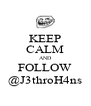 KEEP CALM AND FOLLOW @J3throH4ns - Personalised Poster A4 size