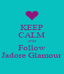 KEEP CALM AND Follow Jadore Glamour - Personalised Poster A4 size