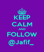 KEEP CALM AND FOLLOW @Jafif_  - Personalised Poster A4 size