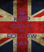 KEEP CALM AND FOLLOW JAH - Personalised Poster A4 size