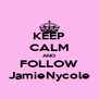 KEEP CALM AND FOLLOW JamieNycole - Personalised Poster A4 size