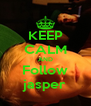 KEEP CALM AND Follow jasper - Personalised Poster A4 size
