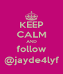 KEEP CALM AND follow @jayde4lyf - Personalised Poster A4 size