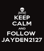 KEEP CALM AND FOLLOW  JAYDEN2127 - Personalised Poster A4 size