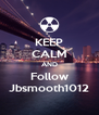 KEEP CALM AND Follow Jbsmooth1012 - Personalised Poster A4 size