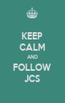KEEP CALM AND FOLLOW JCS - Personalised Poster A4 size