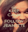 KEEP CALM AND FOLLOW JEANETTE - Personalised Poster A4 size