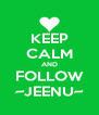 KEEP CALM AND FOLLOW ~JEENU~ - Personalised Poster A4 size