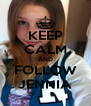 KEEP CALM AND FOLLOW JENNIA - Personalised Poster A4 size