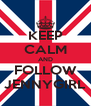 KEEP CALM AND FOLLOW JENNYGIRL - Personalised Poster A4 size