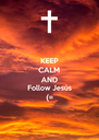 KEEP CALM AND Follow Jesús (= - Personalised Poster A4 size