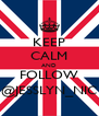KEEP CALM AND FOLLOW @JESSLYN_NIC - Personalised Poster A4 size