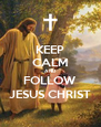 KEEP CALM AND FOLLOW JESUS CHRIST - Personalised Poster A4 size
