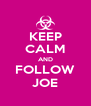 KEEP CALM AND FOLLOW JOE - Personalised Poster A4 size