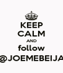 KEEP CALM AND follow @JOEMEBEIJA - Personalised Poster A4 size