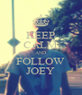 KEEP CALM AND FOLLOW JOEY - Personalised Poster A4 size