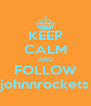 KEEP CALM AND FOLLOW johnnrockets - Personalised Poster A4 size