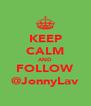 KEEP CALM AND FOLLOW @JonnyLav - Personalised Poster A4 size