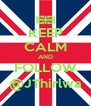 KEEP CALM AND FOLLOW @JThirlwa - Personalised Poster A4 size