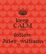 keep  CALM AND follow Julez_williams - Personalised Poster A4 size