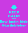 KEEP CALM AND follow justin bieber @justinbieber - Personalised Poster A4 size