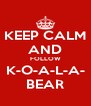 KEEP CALM AND FOLLOW K-O-A-L-A- BEAR - Personalised Poster A4 size